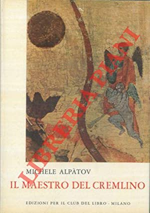 Il Maestro del Cremlino.: ALPATOV Michele -