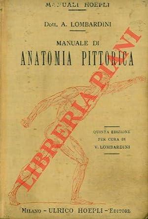 Manuale di anatomia pittorica. Quinta edizione per: LOMBARDINI Achille -