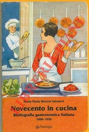 Novecento in cucina. Bibliografia gastronomica italiana (1900-1950).: MORONI SALVADORI Paola -