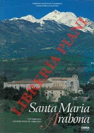 Santa Maria Arabona. Un?abbazia cistercense in Abruzzo.: BARTOLINI SALIMBENI Lorenzo