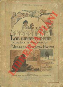 Lob lie-by-the-fire. With illustrations by Randolph Caldecott. Fiftieth thousand.
