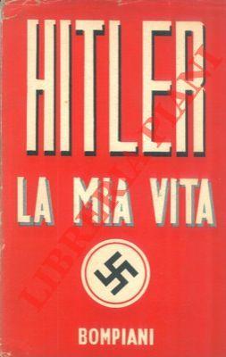 La mia vita. Prefazione dell'A. per l'edizione: HITLER Adolf -