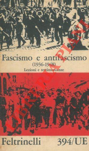 Fascismo e antifascismo. (1936-1948). Lezioni e testimonianze.: VALIANI Leo et