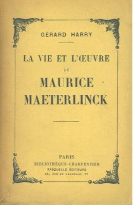 La vie et l'oeuvre de Maurice Maeterlinck.: HARRY Gerard -