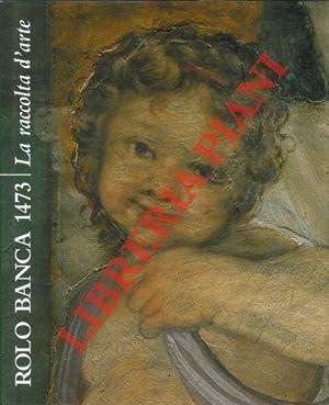 La raccolta d'arte. Rolo Banca 1473.: SCOLARO Michela) -