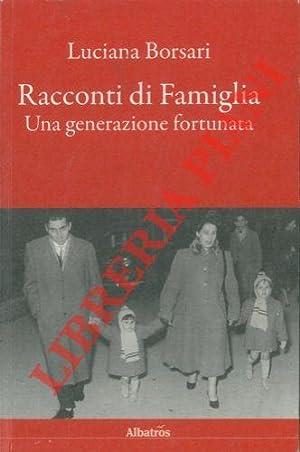 Racconti di Famiglia. Una generazione fortunata.: BORSARI Luciana -