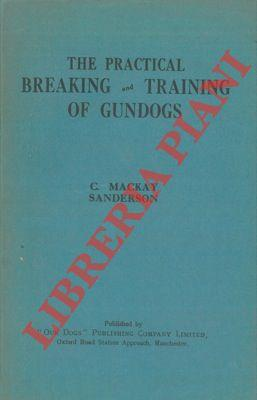 The practical breaking and training of gundogs.