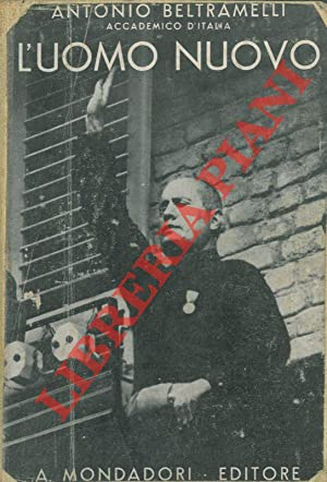 L'uomo nuovo (Benito Mussolini).: BELTRAMELLI Antonio -