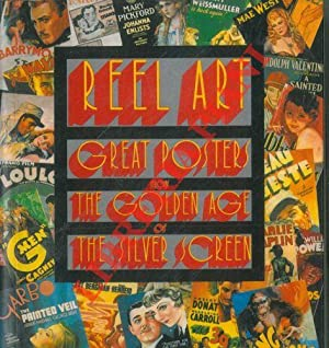 Reel Art. Great Posters frome the Golden Age of the Silver Screen.