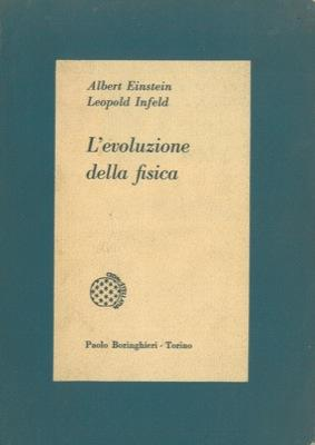 L'evoluzione della fisica. Sviluppo delle idee dai: EINSTEIN Albert -