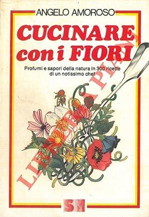 Cucinare con i fiori. Profumi e sapori: AMOROSO Angelo -