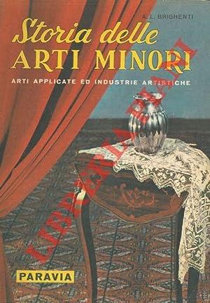 Storia delle arti minori. Arti applicate e: BRIGHENTI Angelo Lino