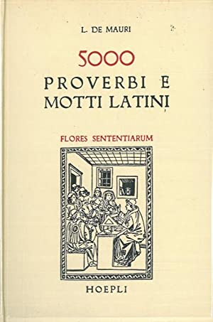 Flores sententiarum. Raccolta di 5000 proverbi e: DE MAURI L(uigi)
