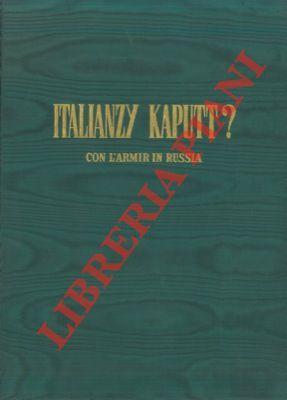 Italianzy kaputt. (Con l'ARMIR in Russia).