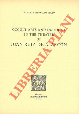 Occult arts and doctrine in the theater of Juan Ruiz de Alarcon.