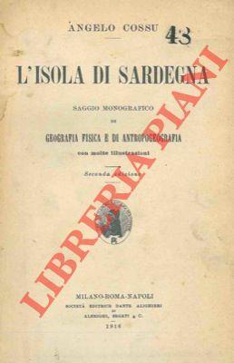 L'isola di Sardegna. Saggio monografico di geografia fisica e di antropogeografia.: COSSU ...