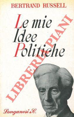 Le mie idee politiche.: RUSSELL Bertrand -