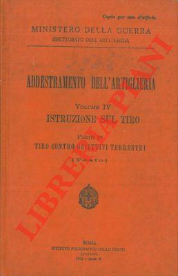 Addestramento dell'artiglieria. Vol. IV Istruzione sul tiro.: Ministero della Guerra