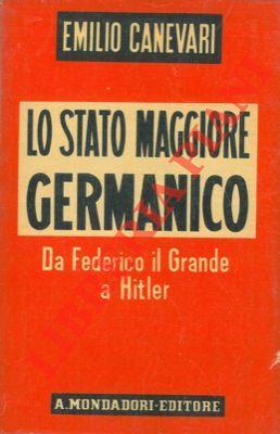 Lo stato maggiore germanico. Da Federico il: CANEVARI Emilio -