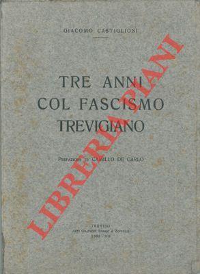 Tre anni col fascismo trevigiano. Prefazione di Camillo De Carlo.: CASTIGLIONI Giacomo -