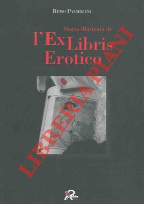 Storia illustrata dell'exlibris erotico. Simboli, sogni e: PALMIRANI Remo -