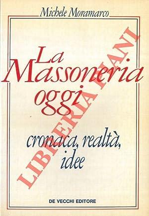La Massoneria oggi. Cronaca, realtà, idee.: MORAMARCO Michele -