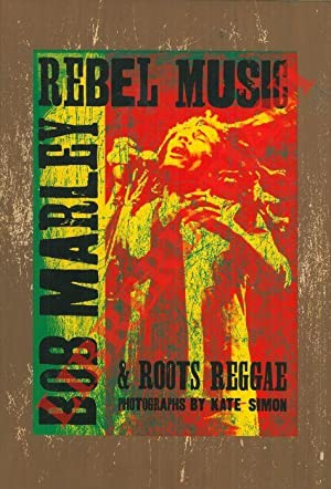 Rebel music: Bob Marley & Roots Reggeae. Photographs by Kate Simon.