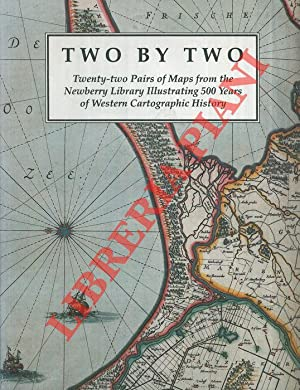 Two by Two: Twenty-two Pairs of Maps from the Newberry Library illustrating 500 Years of Western ...