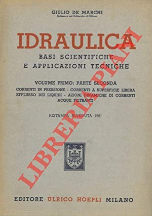 Idraulica. Basi scientifiche e applicazioni tecniche. Volume primo. Parte seconda. Correnti in pr...