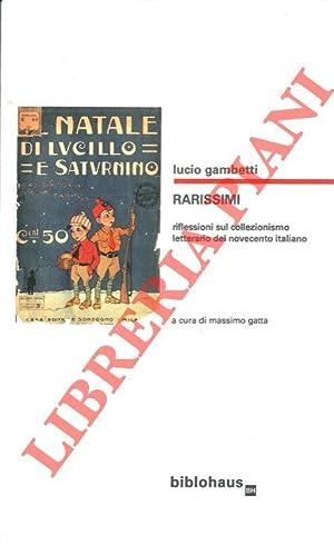Rarissimi. Riflessioni sul collezionismo letterario del novecento: GAMBETTI Lucio -
