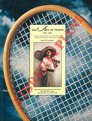 The art of tennis, 1874 - 1940. Timeless, enchanting illustrations and narrative of tennis' forma...