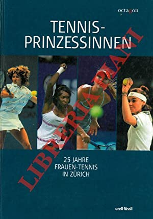 Tennis-prinzessinnen. 25 Jahre Frauen-Tennis in Zurich.