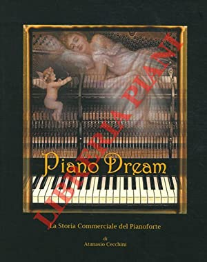 Piano Dream. La Storia Commerciale del Pianoforte. A Commercial History of the Piano.