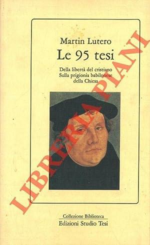 Le 95 tesi. Della libertà del cristiano.: LUTERO Martin -