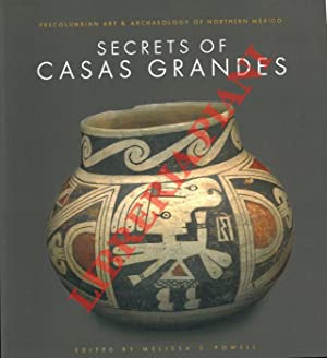 Secrets of casas grandes. Precolumbian Art & Archaeology of Northern Mexico.