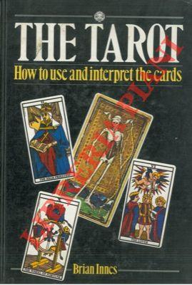 The tarot. How to use and interpret the cards.