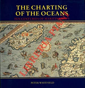 The Charting of the Oceans. Ten Centuries of Maritime Maps.