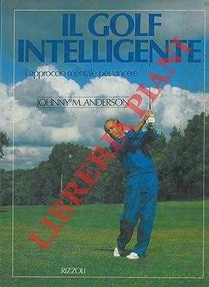 Il golf intelligente. L'approccio mentale per vincere.: ANDERSON Johnny M.