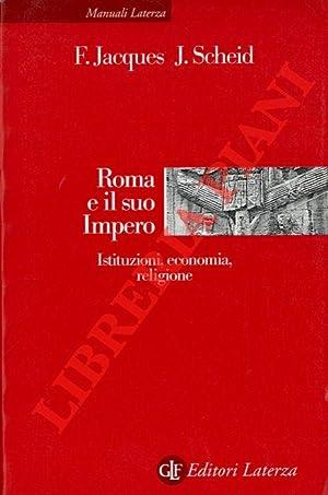 Roma e il suo Impero. Istituzioni, economia,: JACQUES François -SCHEID
