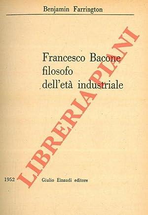 Francesco Bacone filosofo dell'età industriale.: FARRINGTON Benjamin -