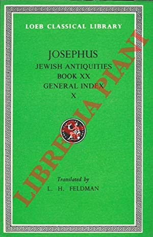 Jewish Antiquities. Book XX. With an English Translation by Louis H. Feldman. General Index to Vo...