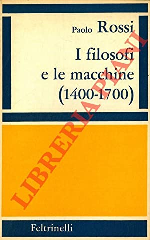 I filosofi e le macchine. (1400-1700).: ROSSI Paolo -