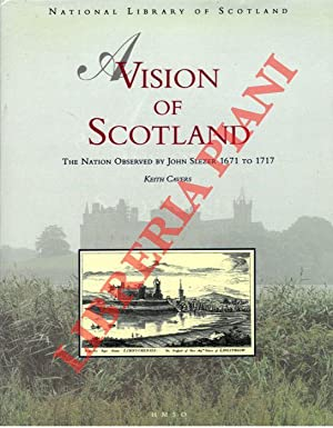A Vision of Scotland. The Nation Observed by John Slezer 1671 to 1717.