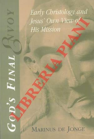 God's Final Envoy. Early Christology and Jesus'Own View of His Mission.