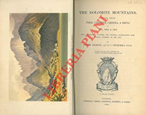 The Dolomite Mountains: Excursions through Tyrol, Carinthia, Carniola, & Friuli in 1861, 1862, & ...