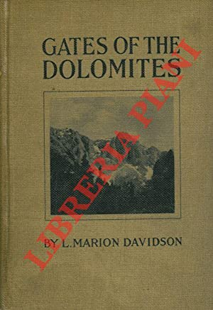 Gates of the Dolomites. With chapters on the history and the flora of the Dolomites by F.M. Thomp...