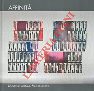 Affinità. Luoghi di scienza. Mondi di arte. Affinities. Places of Science. Worlds of Art.