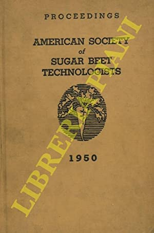 The American Society of Sugar Beet Technologists. Proceedings of Sixth General Meeting, 1950.