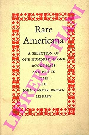Rare Americana. A Selection of One Hundred & One Books, Maps, & Prints NOT In The John Carter Bro...