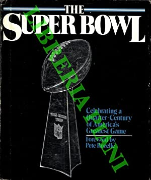 The Super Bowl. Celebrating a Quarte-Century of America's Greatest Game.